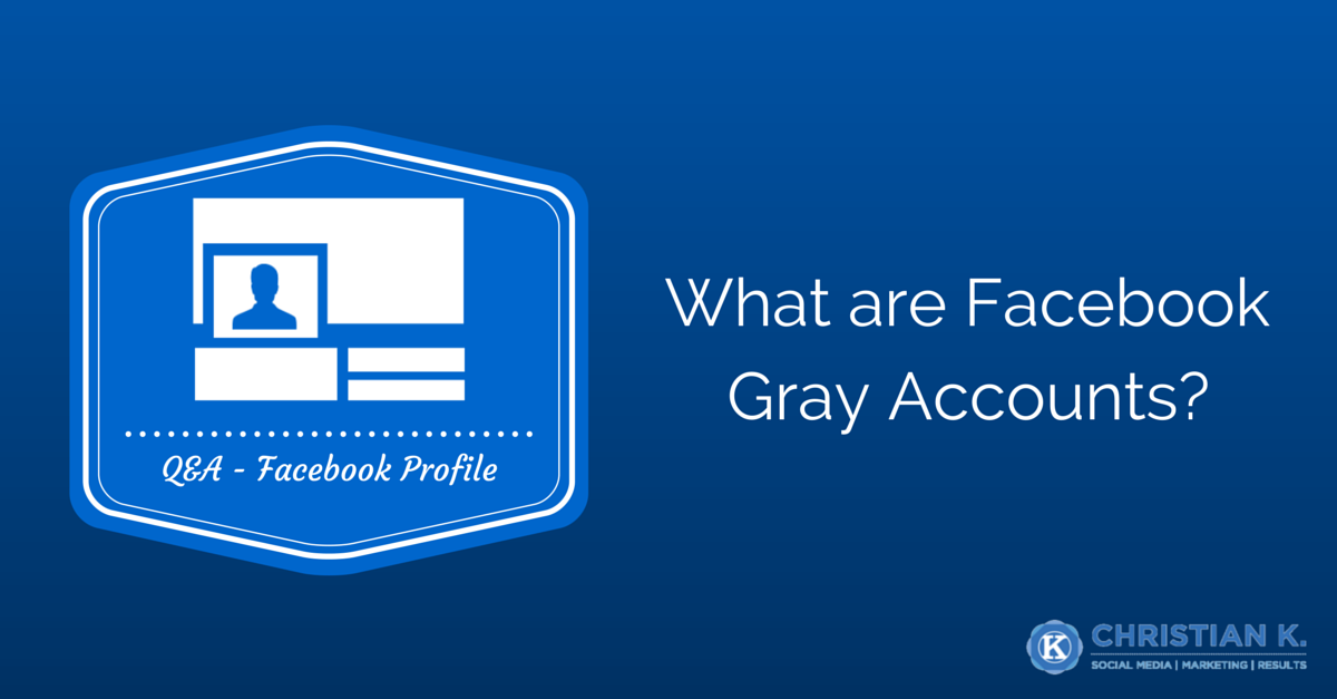 The complete guide to Facebook Gray Accounts